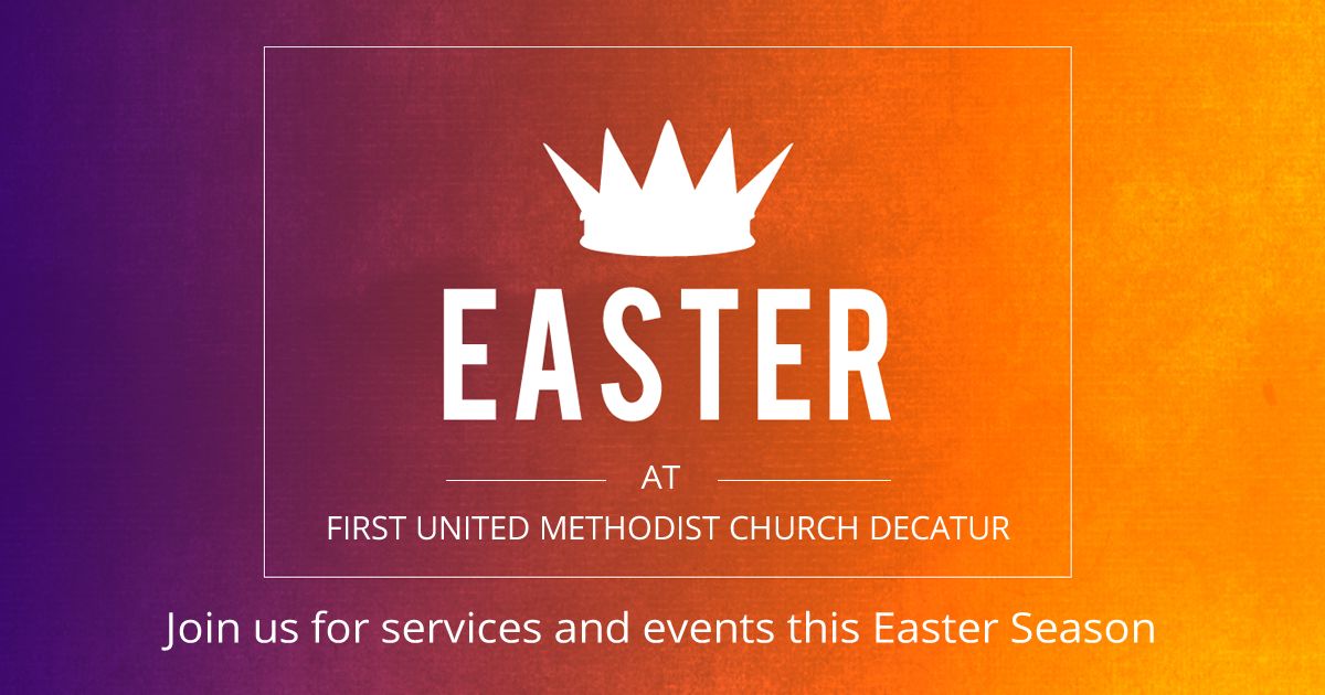 Easter services and events at First UMC Decatur